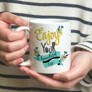 Enjoy Your Beautiful Life Illustrated Mug