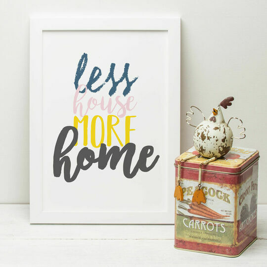 'Less House More Home' Quote Print